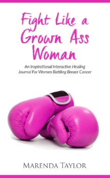 Fight Like A Grown Ass Woman: An Interactive Journal For Women Battling Breast Cancer
